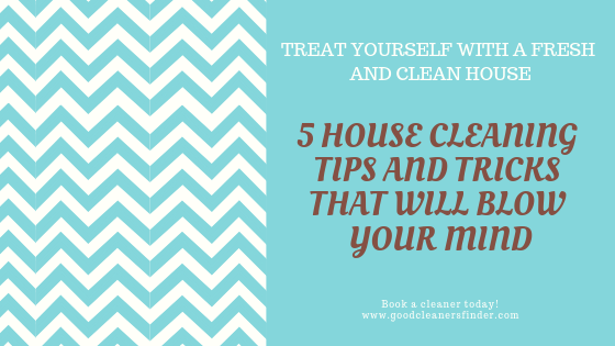 5 House Cleaning Tips and Tricks That Will Blow Your Mind
